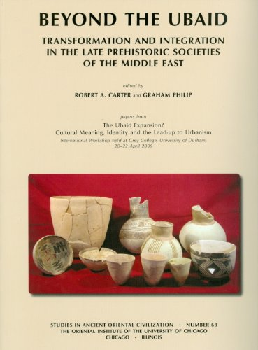 Beyond the Ubaid: Transformation and Integration in the Late Prehistoric Societies of the Middle East (Studies in Ancient Oriental Civilizations)