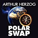 Polar Swap Audiobook by Arthur Herzog III Narrated by Bob Dunsworth