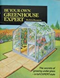 Be Your Own Greenhouse Expert (Expert Series) (0903505320) by Hessayon, D. G.