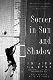 Soccer in Sun and Shadow (1568584946) by Galeano, Eduardo