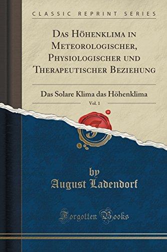 Das Höhenklima in Meteorologischer, Physiologischer und Therapeutischer Beziehung, Vol. 1: Das Solare Klima das Höhenklima (Classic Reprint)
