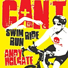 Can't Swim, Can't Ride, Can't Run: From Common Man to Ironman (       UNABRIDGED) by Andy Holgate Narrated by Gregory St. John