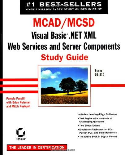 MCAD/MCSD: Visual Basic .Net XML Web Services & Server Components Study Guide: Exam 70-310