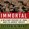 Immortal: A Military History of Iran and Its Armed Forces (       UNABRIDGED) by Steven R. Ward Narrated by Kevin Pierce