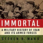 Immortal: A Military History of Iran and Its Armed Forces | [Steven R. Ward]