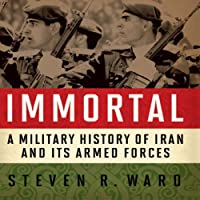 Immortal: A Military History of Iran and Its Armed Forces (       ungekürzt) von Steven R. Ward Gesprochen von: Kevin Pierce