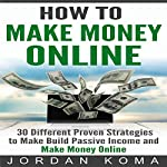How to Make Money Online - 30 Different Proven Strategies | Jordan Koma