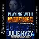 Playing with Matches: A Riley Drake Mystery, Book 1 Audiobook by Julie Hyzy Narrated by Angel Clark