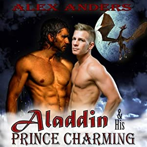 Aladdin & His Prince Charming: In the Dragon's Den (A Gay Interracial Erotic Romance Fairy Tale) | [Alex Anders]