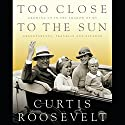 Too Close to the Sun: Growing Up In the Shadow of My Grandparents, Franklin and Eleanor Audiobook by Curtis Roosevelt Narrated by Jeremy Gage