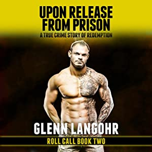 Upon Release from Prison: A True Crime Story of Redemption, Roll Call (Volume 2) | [Glenn T. Langohr]
