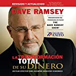 La Transformación Total de su Dinero [The Total Money Makeover]: Un plan efectivo para alcanzar bienestar económico [An effective plan to achieve economic welfare] | Dave Ramsey