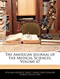 img - for The American Journal of the Medical Sciences, Volume 67 book / textbook / text book