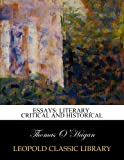 Essays: literary, critical and historical