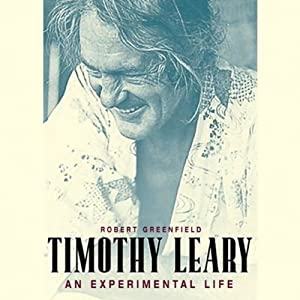 Timothy Leary: A Biography | [Robert Greenfield]