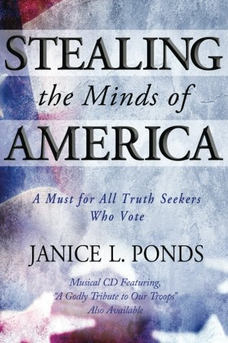 Stealing the Minds of America: A Must for All Truth-Seekers Who Vote