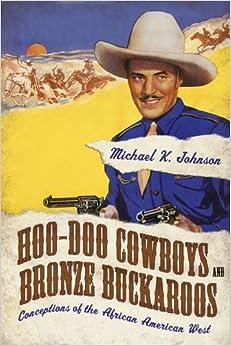 Hoo-Doo Cowboys and Bronze Buckaroos: Conceptions of the