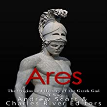 Ares: The Origins and History of the Greek God of War Audiobook by  Charles River Editors, Andrew Scott Narrated by Scott Clem