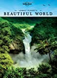 Lonely Planet Lonely Planet's Beautiful World: Sublime Photography of the World's Most Magnificent Spectacles (Lonely Planet Travel Pictorial)