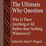 The Ultimate Why Question: Why Is There Anything at All Rather Than Nothing Whatsoever?: Studies in Philosophy & the History of Philosophy | John F. Wippel (editor)