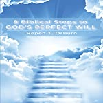 8 Biblical Steps to God's Perfect Will | Repen T. OrBurn