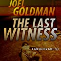 The Last Witness: Lou Mason Thrillers, Book 2 (       UNABRIDGED) by Joel Goldman Narrated by Kevin Foley