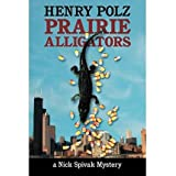 [ [ [ Prairie Alligators: A Nick Spivak Mystery [ PRAIRIE ALLIGATORS: A NICK SPIVAK MYSTERY ] By Polz, Henry (...