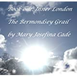 The Bermondsey Grail (Inner London)by Mary Josefina Cade
