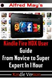 Kindle Fire HDX User Guide From Novice to Super Expert in 1 Hour (Unleash the Mastery of Kindle Fire HDX: Getting Started, Apps, User tricks, Googleplay and Third-party games)