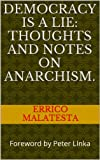 img - for Democracy is a lie: thoughts and notes on Anarchism. book / textbook / text book