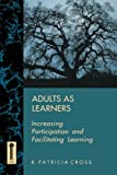 Adults as Learners: Increasing Participation and Facilitating Learning (1555424457) by K. Patricia Cross