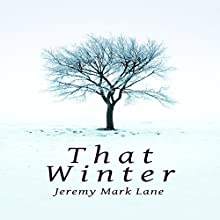 That Winter (       UNABRIDGED) by Jeremy Mark Lane Narrated by Jeremy Mark Lane