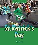Celebrating St. Patrick s Day (Celebrating Holidays)