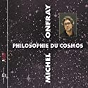 Philosophie du Cosmos Speech by Michel Onfray Narrated by Michel Onfray