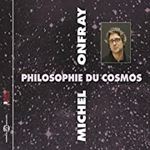 Philosophie du Cosmos Discours Auteur(s) : Michel Onfray Narrateur(s) : Michel Onfray