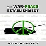 The War-Peace Establishment   Arthur Herzog