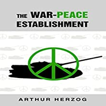 The War-Peace Establishment (       UNABRIDGED) by Arthur Herzog Narrated by Charles Henderson Norman