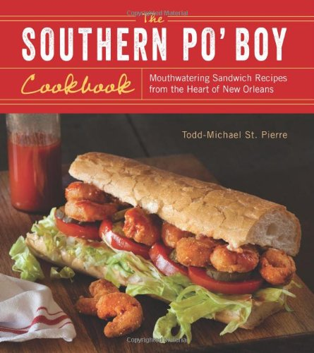 The Southern Po' Boy Cookbook: Mouthwatering Sandwich Recipes from the Heart of New Orleans by Todd-Michael St. Pierre