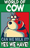 Can We Milk It?: YES WE HAVE! (World of Cow)