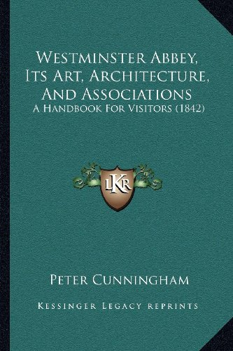 Westminster Abbey, Its Art, Architecture, and Associations: A Handbook for Visitors (1842)