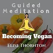Guided Meditation for Becoming Vegan | Elise Thornton