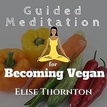 Guided Meditation for Becoming Vegan Discours Auteur(s) : Elise Thornton Narrateur(s) : Sean Householder