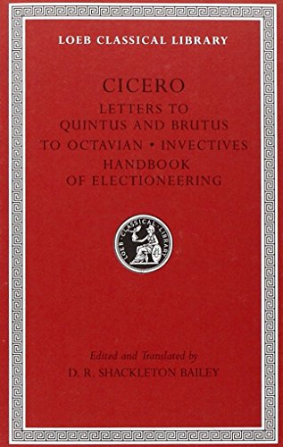 Letters to Quintus and Brutus. Letter Fragments. Letter to Octavian. Invectives. Handbook of Electioneering: WITH Invectives AND Handbook of Electioneering (Loeb Classical Library)