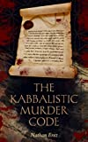 The Kabbalistic Murder Code: Mystery & International Conspiracies (Crime Thriller Book 1)