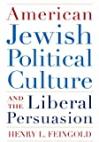 American Jewish Political Culture and the Liberal Persuasion (Modern Jewish History)
