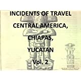 Incidents of Travel, Central America, Chiapas, Yucatan Vol. 2