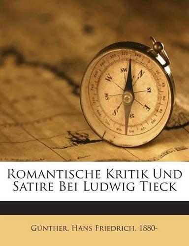 Romantische Kritik Und Satire Bei Ludwig Tieck