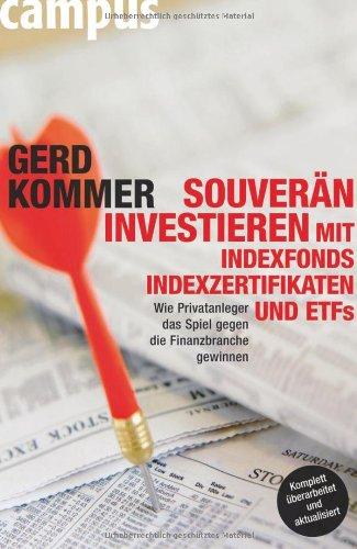 Buch: Souverän investieren mit Indexfonds, Indexzertifikaten und ETFs - Wie Privatanleger das Spiel gegen die Finanzbranche gewinnen von Gerd Kommer