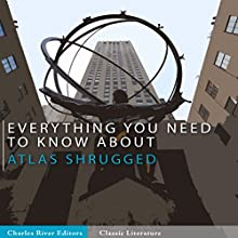 Everything You Need to Know About Atlas Shrugged (       UNABRIDGED) by Charles River Editors Narrated by Scott Clem