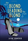 The Blond Leading the Blond - Jayne Ormerod